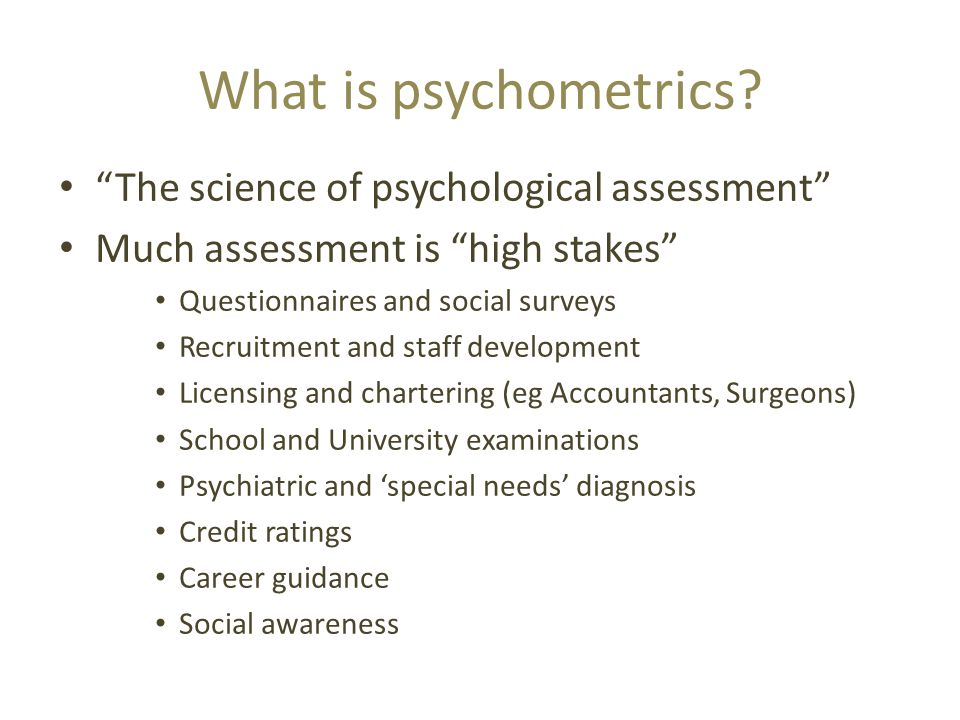What is psychometrics The science of psychological assessment