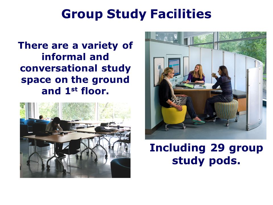 Group Study Facilities Including 29 group study pods.