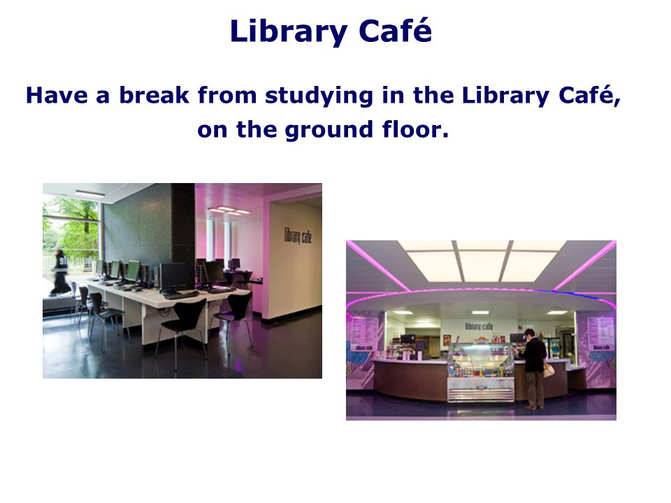Have a break from studying in the Library Café, on the ground floor.