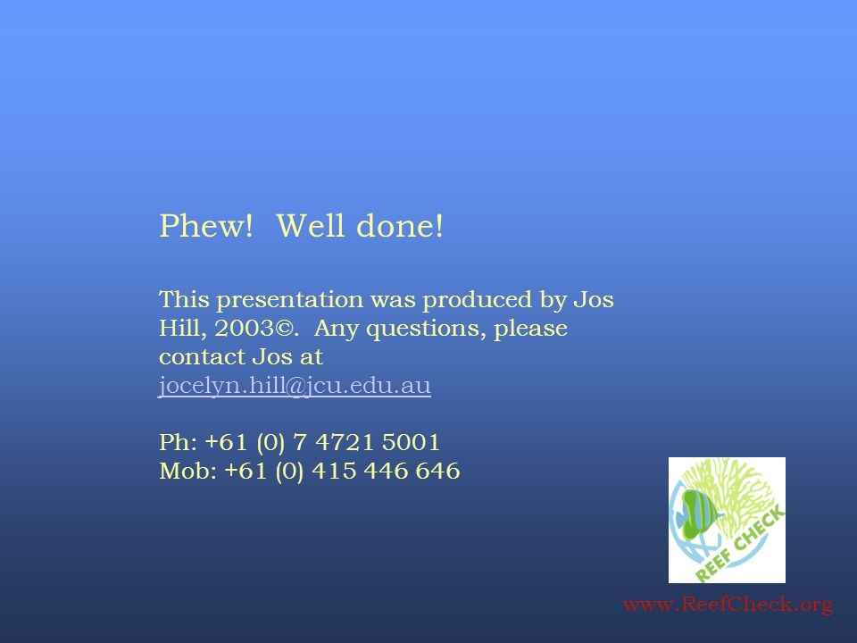 Phew! Well done! This presentation was produced by Jos Hill, 2003©. Any questions, please contact Jos at.