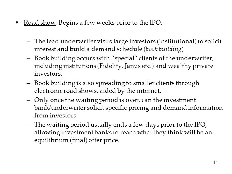 Road show: Begins a few weeks prior to the IPO.