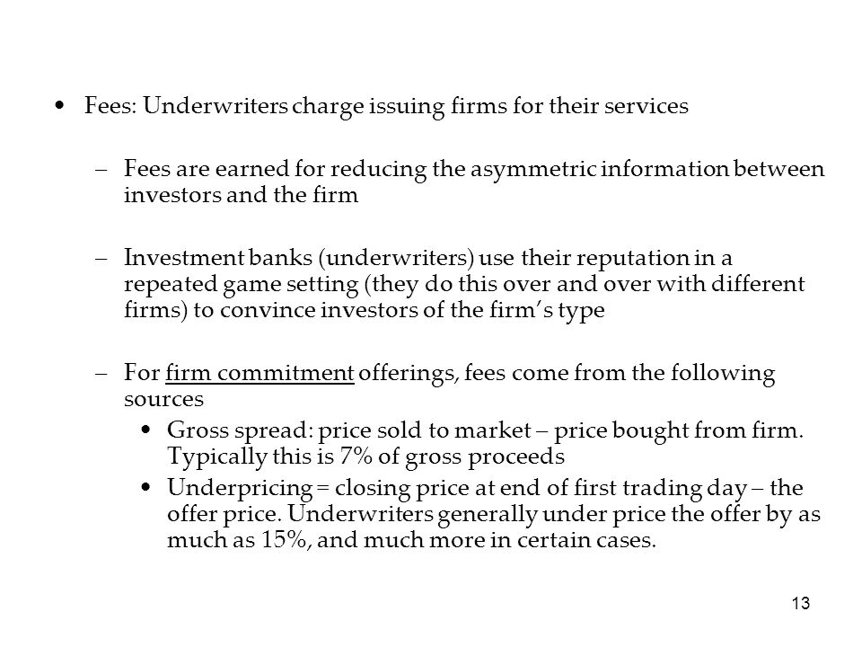 Fees: Underwriters charge issuing firms for their services