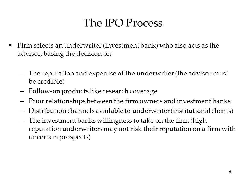 The IPO Process Firm selects an underwriter (investment bank) who also acts as the advisor, basing the decision on: