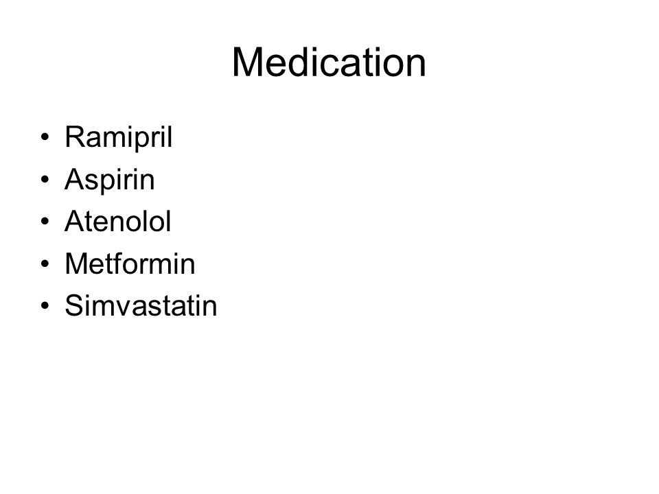 Medication Ramipril Aspirin Atenolol Metformin Simvastatin