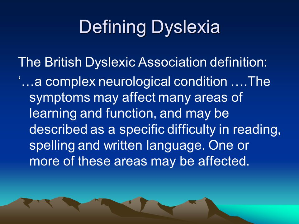 Defining Dyslexia The British Dyslexic Association definition: