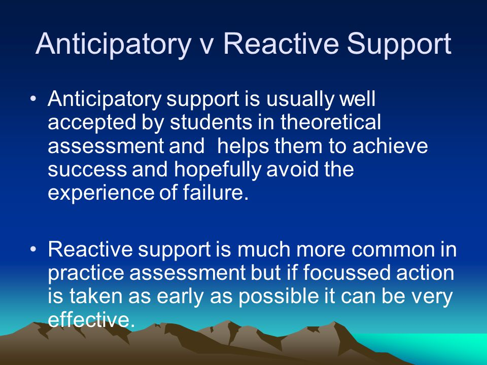 Anticipatory v Reactive Support