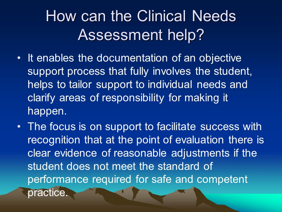 How can the Clinical Needs Assessment help