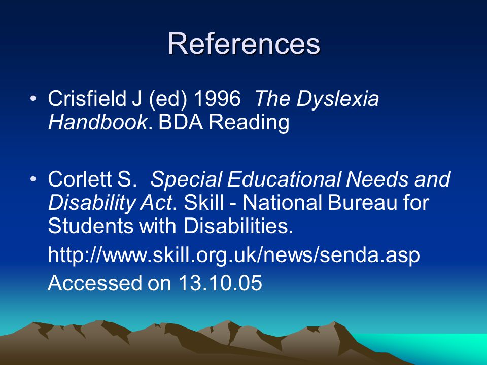 References Crisfield J (ed) 1996 The Dyslexia Handbook. BDA Reading