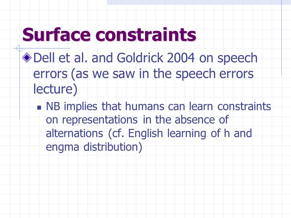 Surface constraints Dell et al. and Goldrick 2004 on speech errors (as we saw in the speech errors lecture)