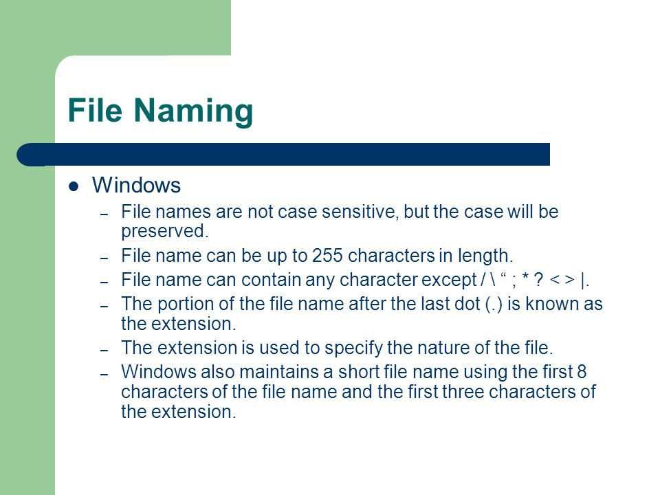 File Naming Windows. File names are not case sensitive, but the case will be preserved. File name can be up to 255 characters in length.