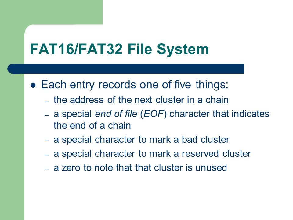 FAT16/FAT32 File System Each entry records one of five things: