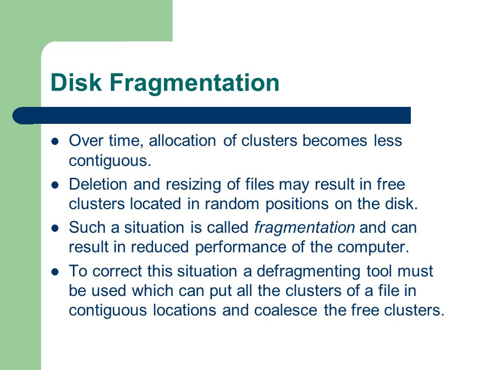 Disk Fragmentation Over time, allocation of clusters becomes less contiguous.