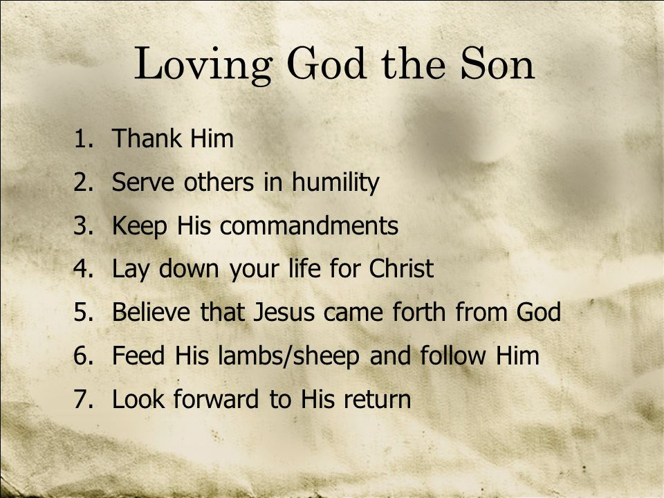 Loving God the Son Thank Him Serve others in humility