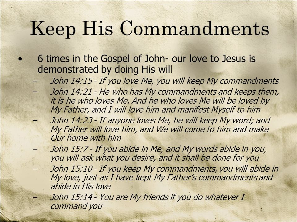 Keep His Commandments 6 times in the Gospel of John- our love to Jesus is demonstrated by doing His will.