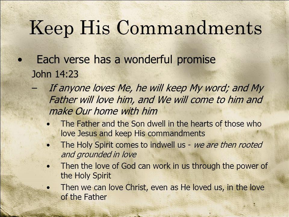 Keep His Commandments Each verse has a wonderful promise John 14:23