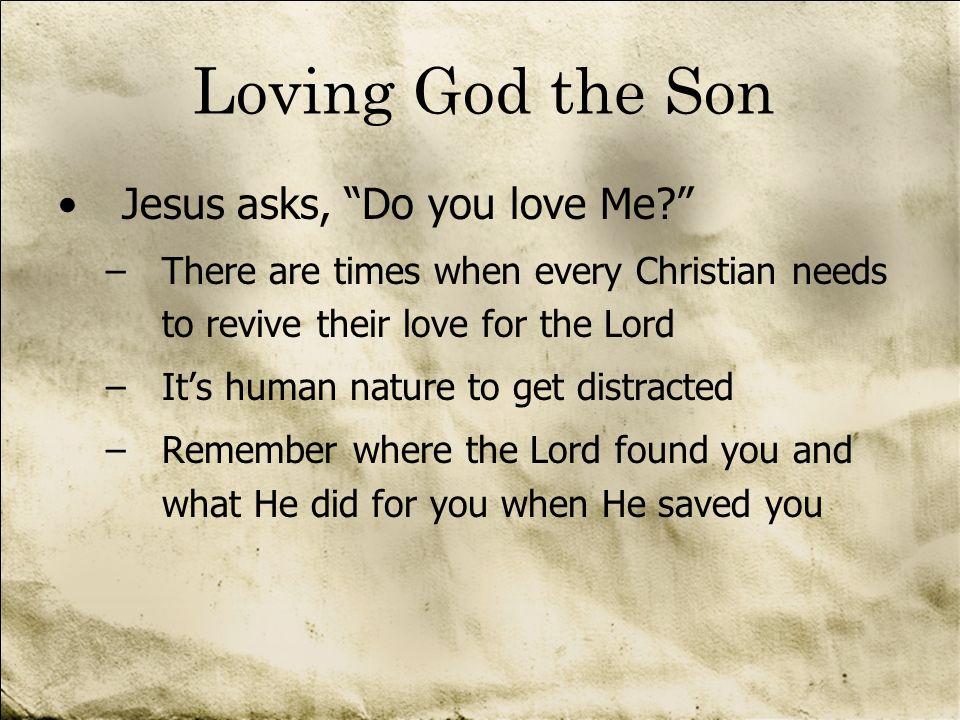 Loving God the Son Jesus asks, Do you love Me