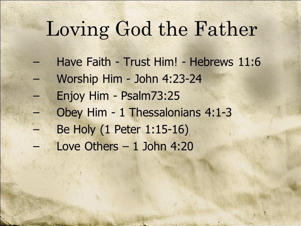 Loving God the Father Have Faith - Trust Him! - Hebrews 11:6