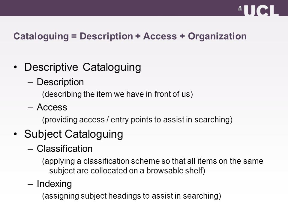 Cataloguing = Description + Access + Organization