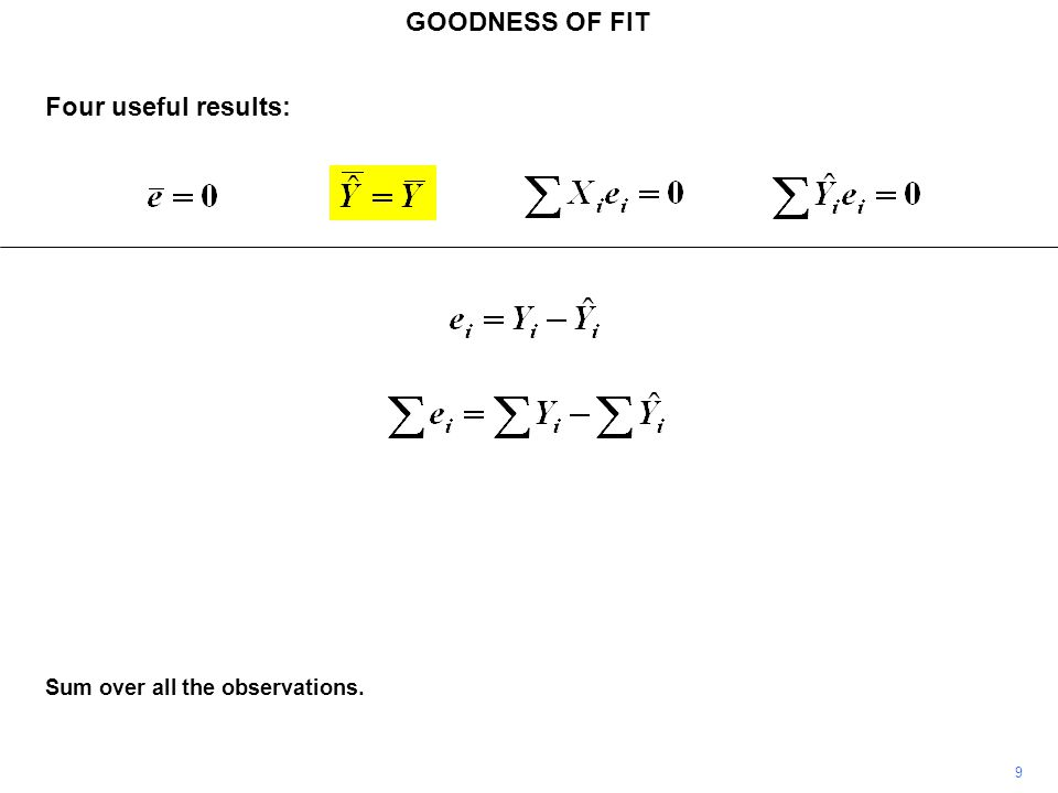 GOODNESS OF FIT Four useful results: Sum over all the observations. 9