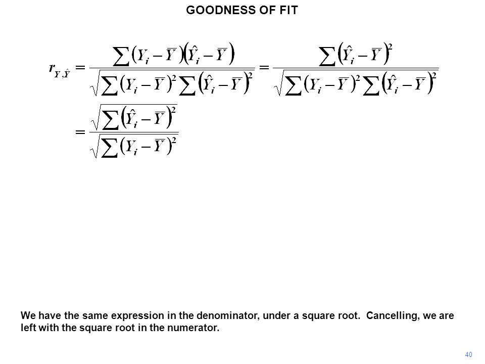 GOODNESS OF FIT We have the same expression in the denominator, under a square root. Cancelling, we are left with the square root in the numerator.
