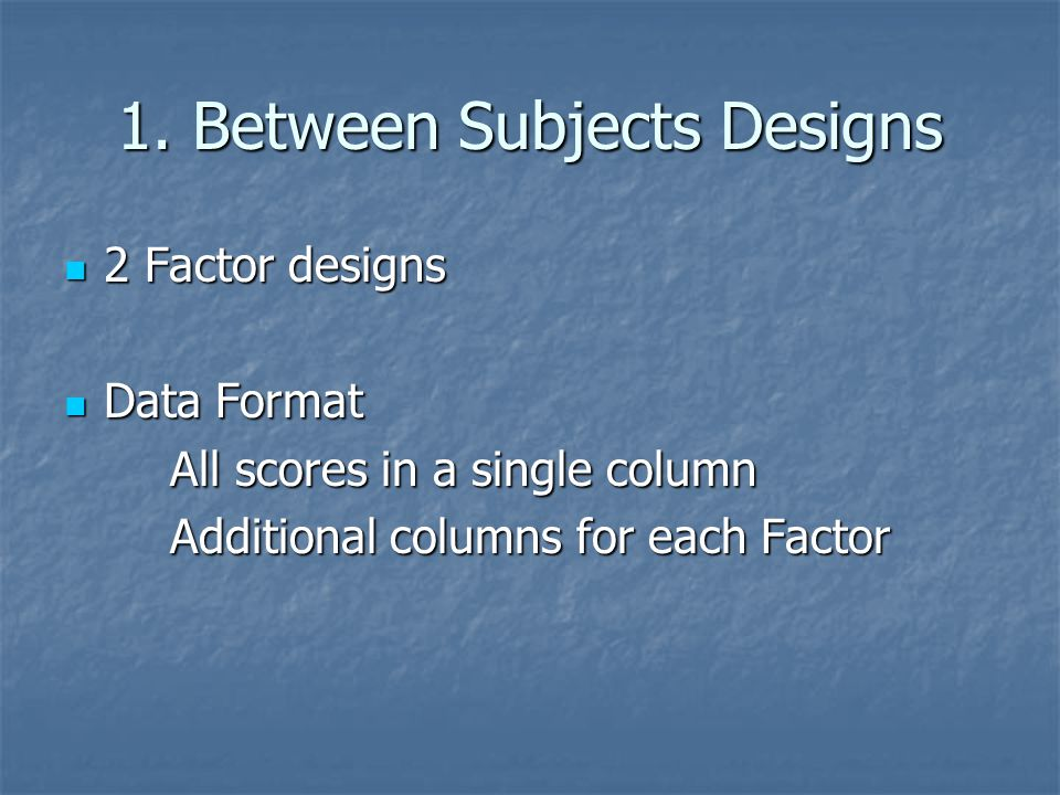 1. Between Subjects Designs