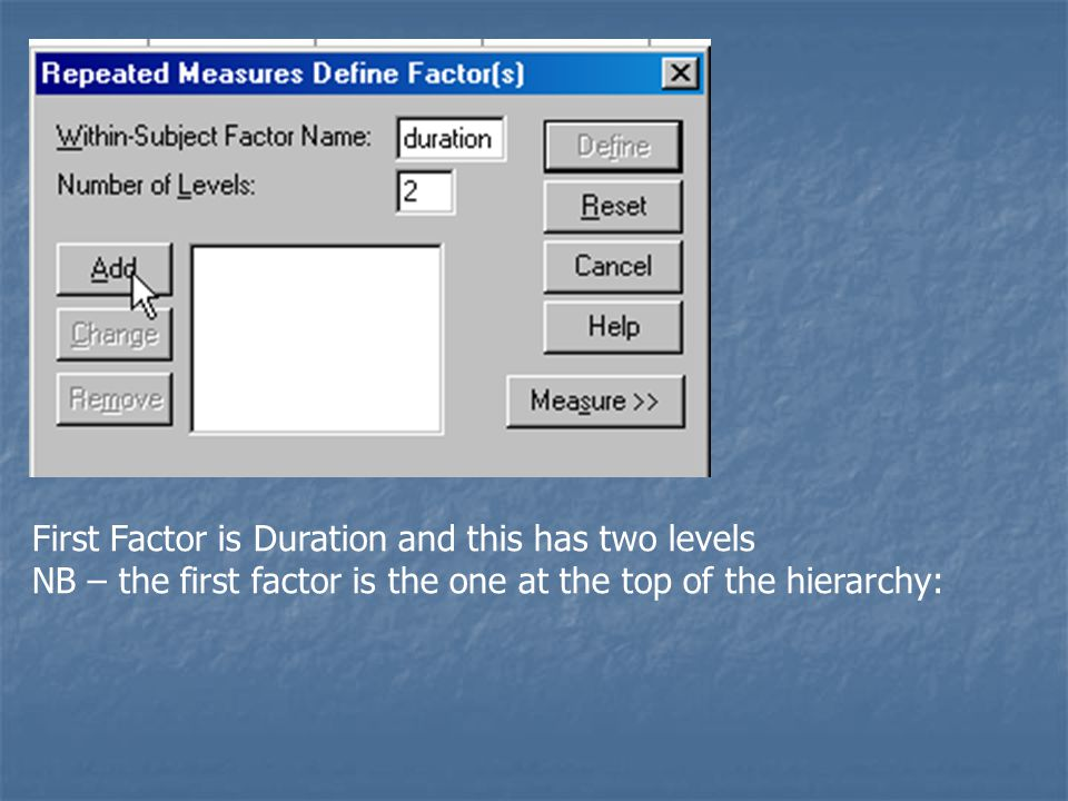 First Factor is Duration and this has two levels