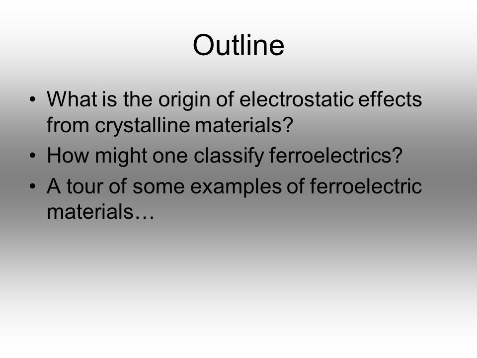 Outline What is the origin of electrostatic effects from crystalline materials How might one classify ferroelectrics