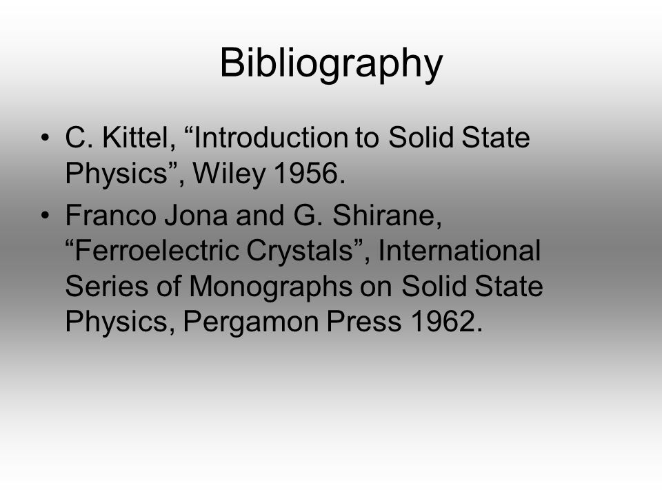 Bibliography C. Kittel, Introduction to Solid State Physics , Wiley