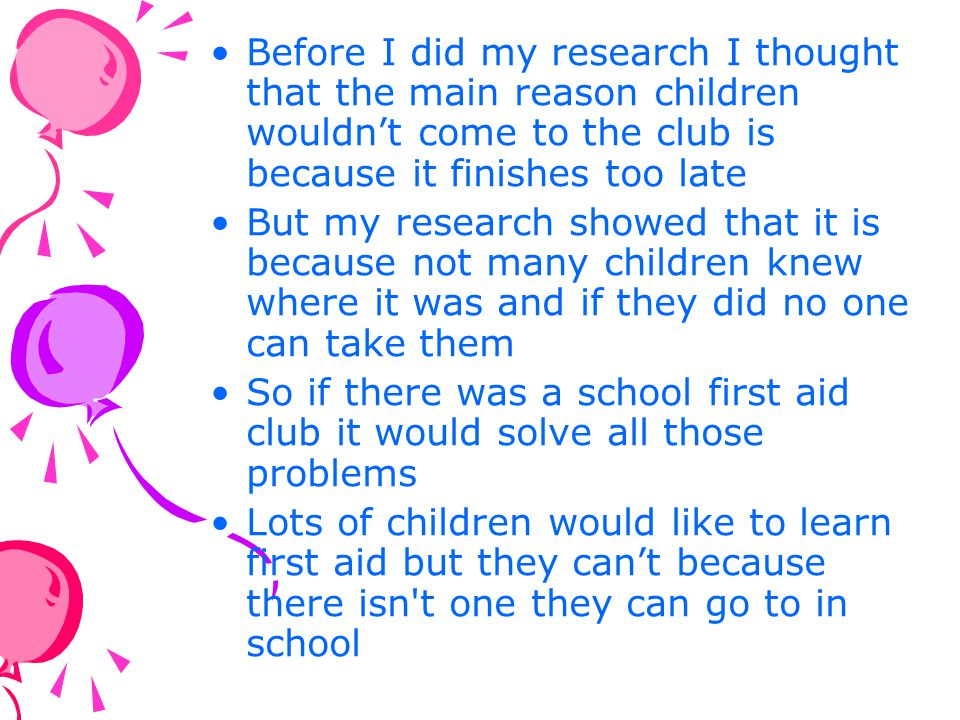 Before I did my research I thought that the main reason children wouldn't come to the club is because it finishes too late