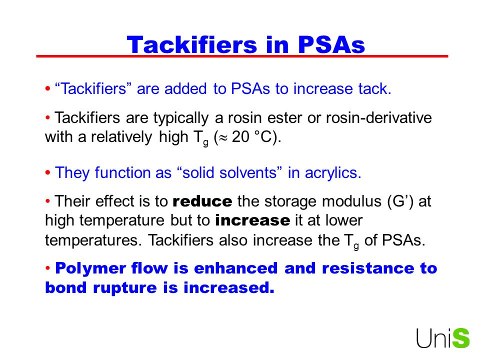 Tackifiers in PSAs • Tackifiers are added to PSAs to increase tack.