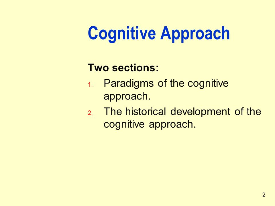 Cognitive Approach Two sections: Paradigms of the cognitive approach.