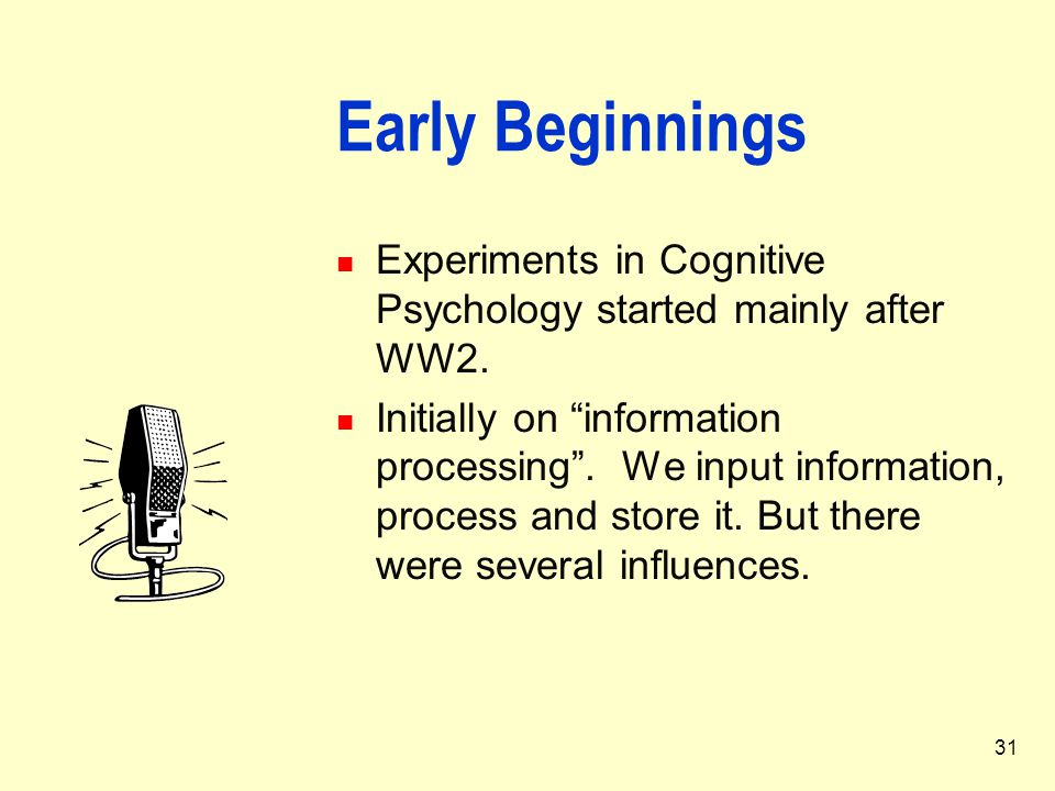 Early Beginnings Experiments in Cognitive Psychology started mainly after WW2.