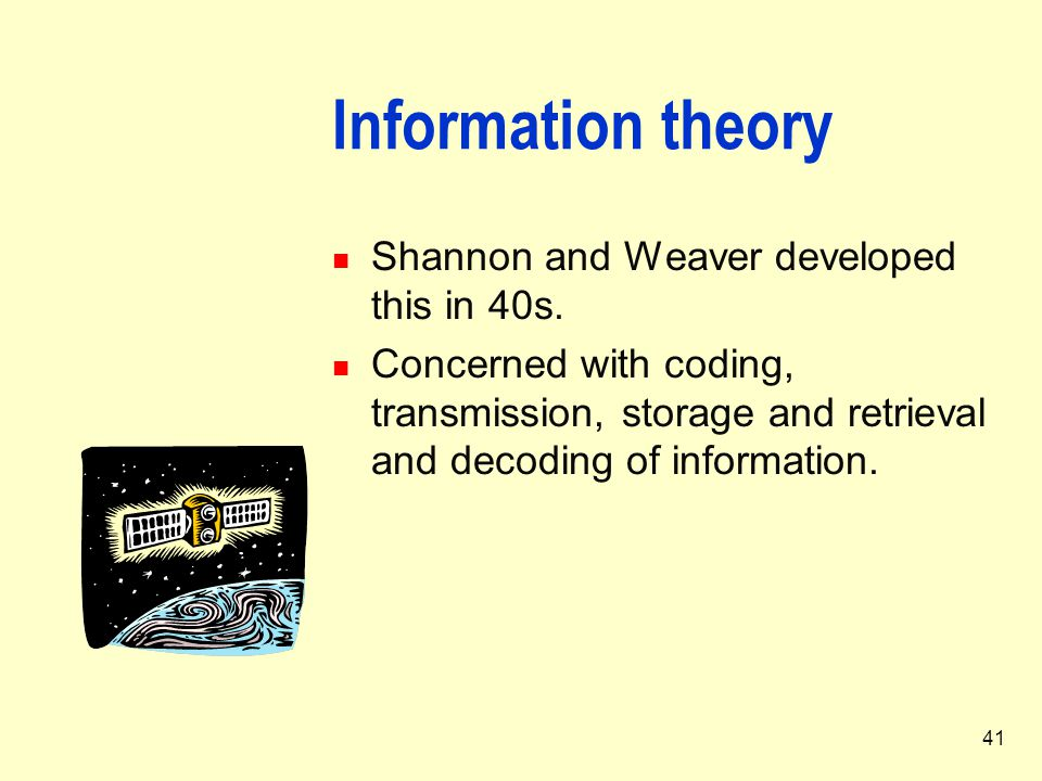 Information theory Shannon and Weaver developed this in 40s.