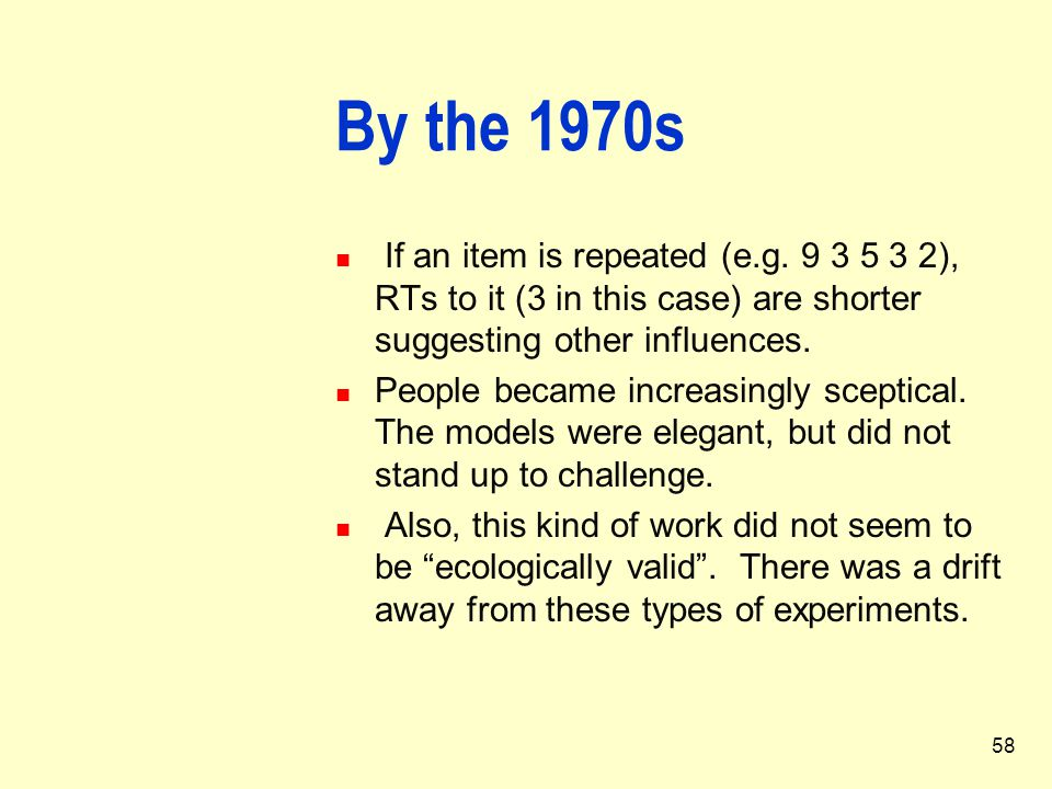 By the 1970s If an item is repeated (e.g. 9 3 5 3 2), RTs to it (3 in this case) are shorter suggesting other influences.