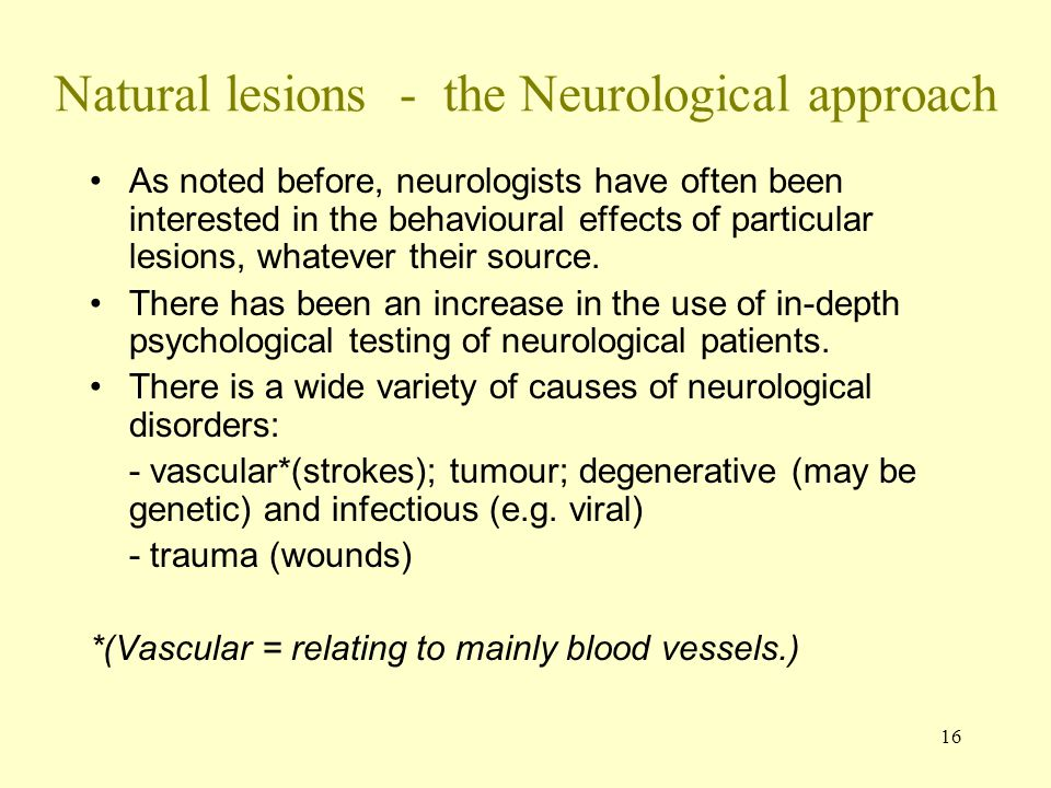 Natural lesions - the Neurological approach
