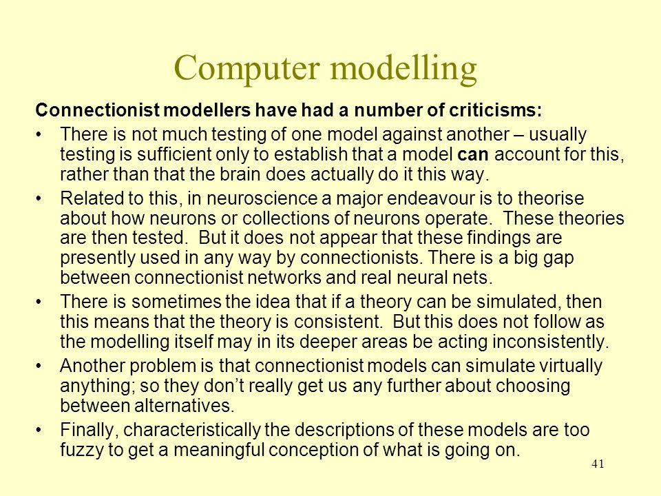 Computer modelling Connectionist modellers have had a number of criticisms: