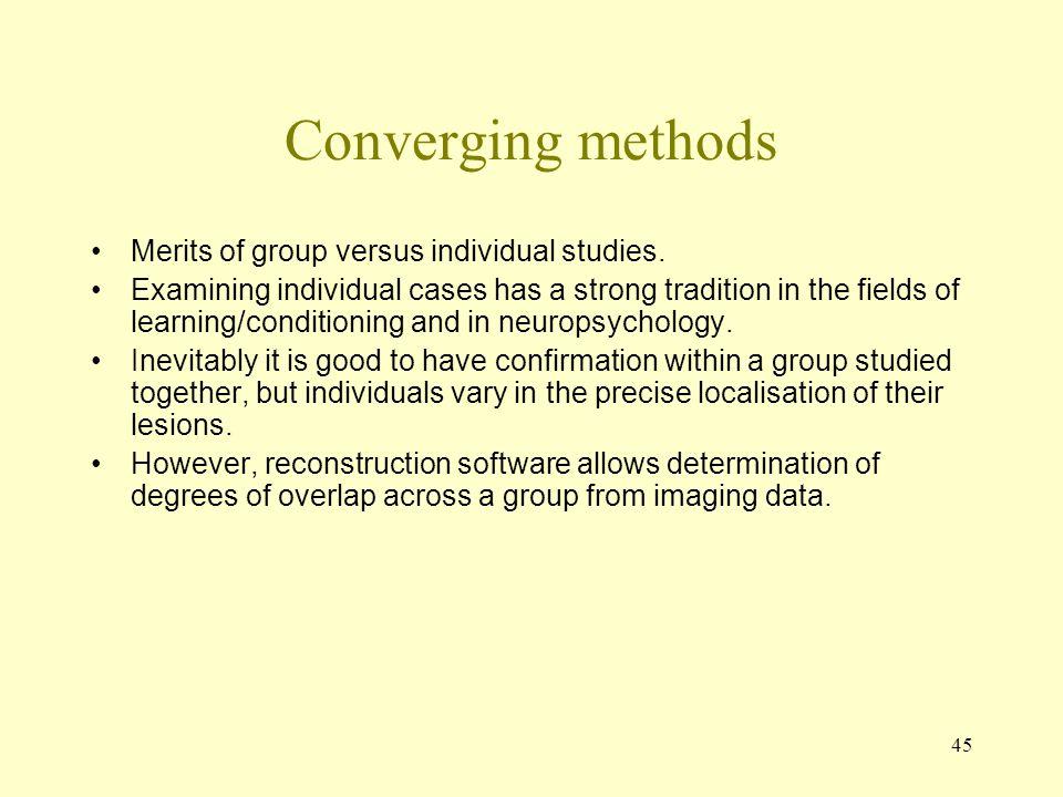 Converging methods Merits of group versus individual studies.