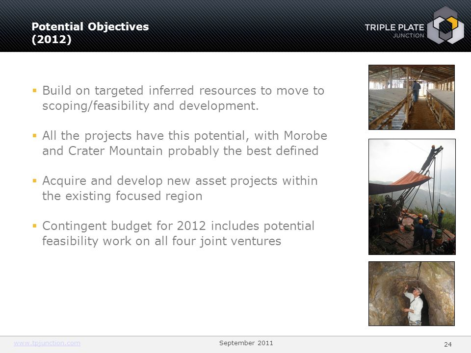 2424 Potential Objectives (2012) Build on targeted inferred resources to move to scoping/feasibility and development.
