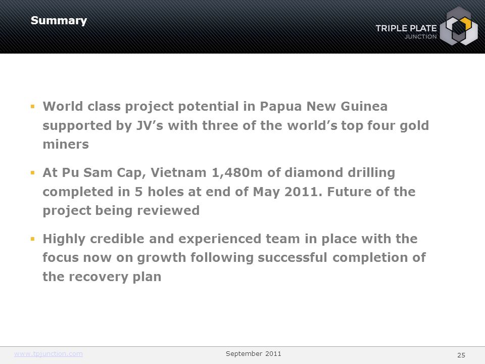 2525Summary. World class project potential in Papua New Guinea supported by JV's with three of the world's top four gold miners.