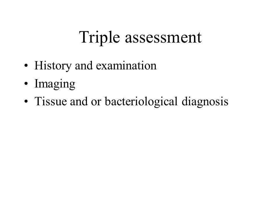 Triple assessment History and examination Imaging