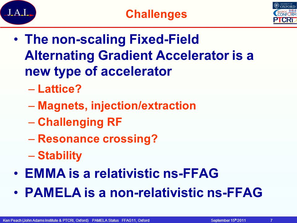 EMMA is a relativistic ns-FFAG PAMELA is a non-relativistic ns-FFAG