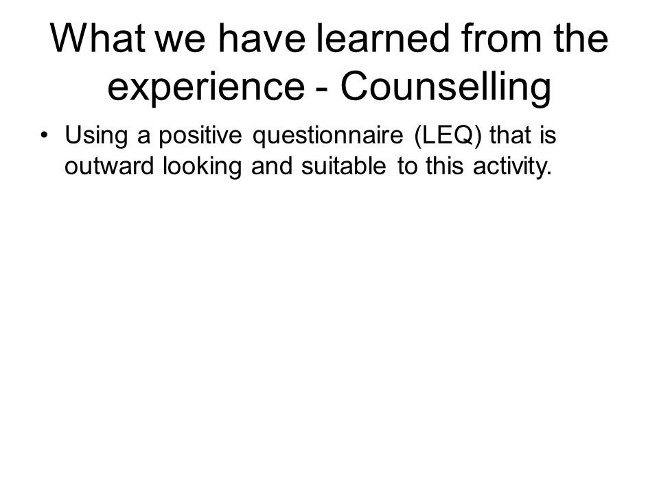 What we have learned from the experience - Counselling