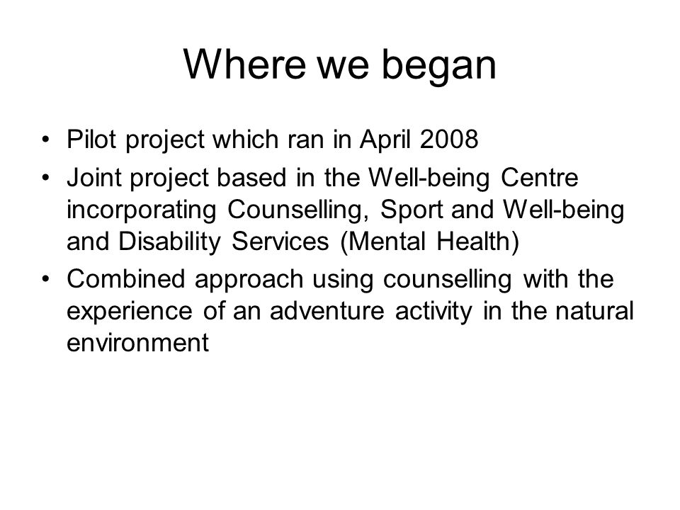 Where we began Pilot project which ran in April 2008