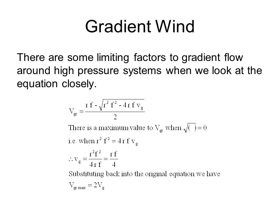 Gradient Wind There are some limiting factors to gradient flow around high pressure systems when we look at the equation closely.