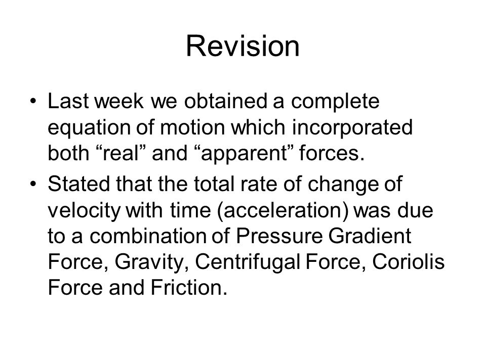 Revision Last week we obtained a complete equation of motion which incorporated both real and apparent forces.