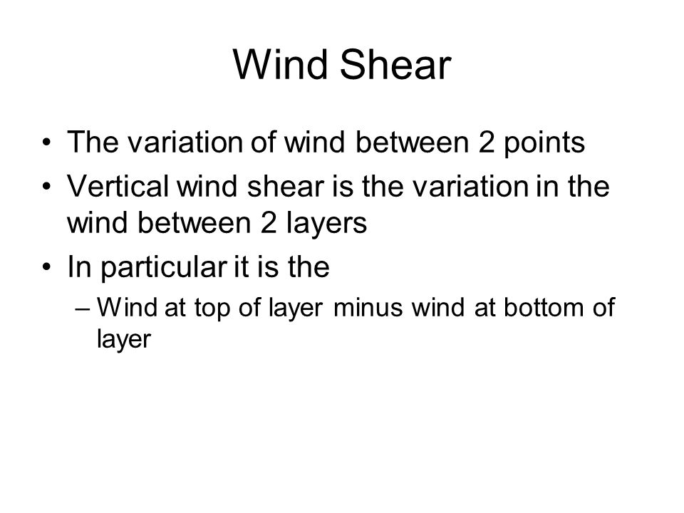 Wind Shear The variation of wind between 2 points