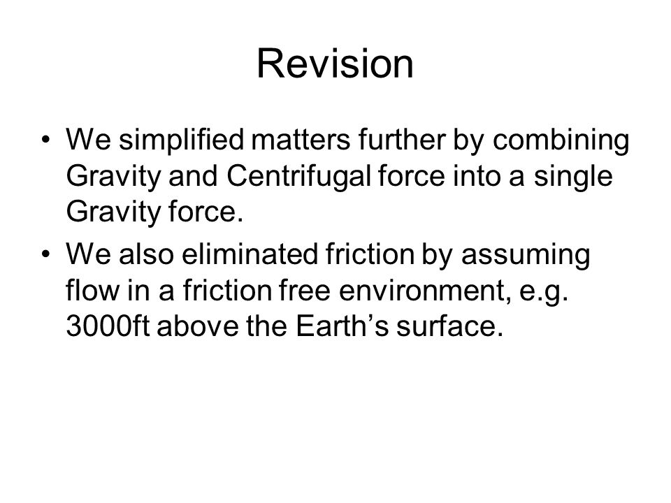 Revision We simplified matters further by combining Gravity and Centrifugal force into a single Gravity force.
