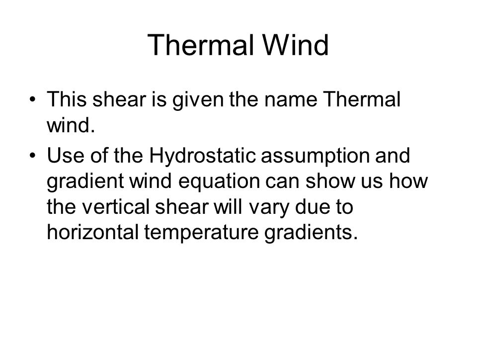 Thermal Wind This shear is given the name Thermal wind.