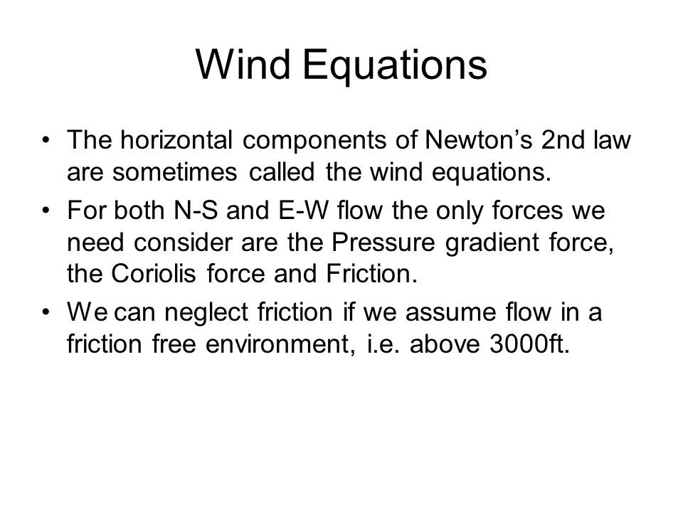 Wind Equations The horizontal components of Newton's 2nd law are sometimes called the wind equations.