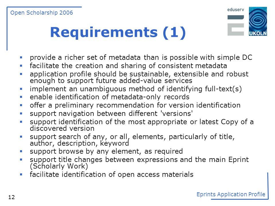 Requirements (1) provide a richer set of metadata than is possible with simple DC. facilitate the creation and sharing of consistent metadata.